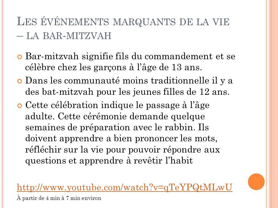 L ES ÉVÉNEMENTS MARQUANTS DE LA VIE – LA BAR - MITZVAH Bar-mitzvah signifie fils du commandement et se célèbre chez les garçons à l'âge de 13 ans.