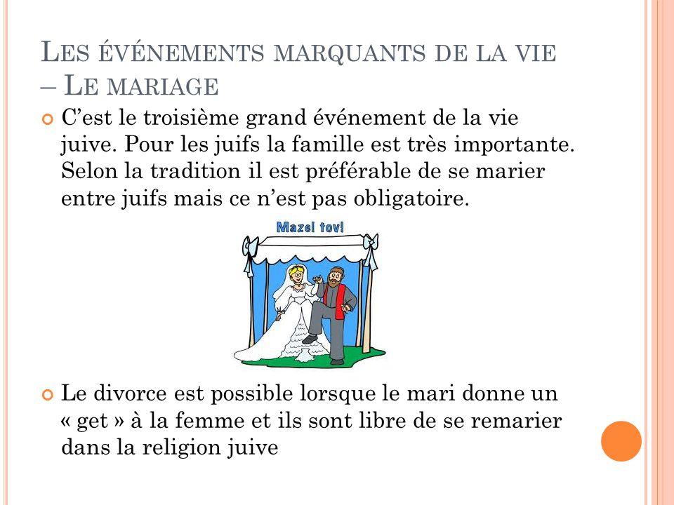 L ES ÉVÉNEMENTS MARQUANTS DE LA VIE – L E MARIAGE C'est le troisième grand événement de la vie juive.