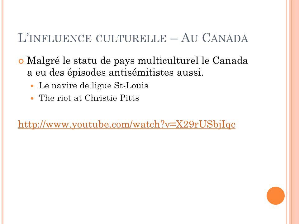 L' INFLUENCE CULTURELLE – A U C ANADA Malgré le statu de pays multiculturel le Canada a eu des épisodes antisémitistes aussi.