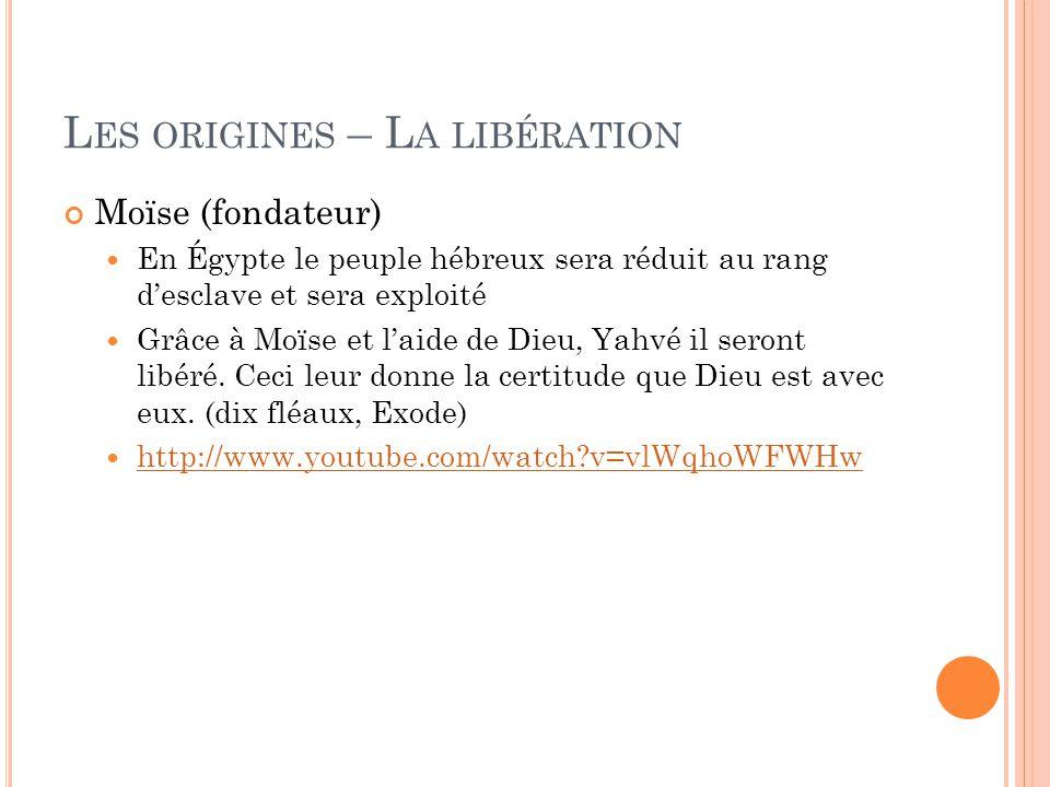 L ES ORIGINES – L A LIBÉRATION Moïse (fondateur) En Égypte le peuple hébreux sera réduit au rang d'esclave et sera exploité Grâce à Moïse et l'aide de Dieu, Yahvé il seront libéré.