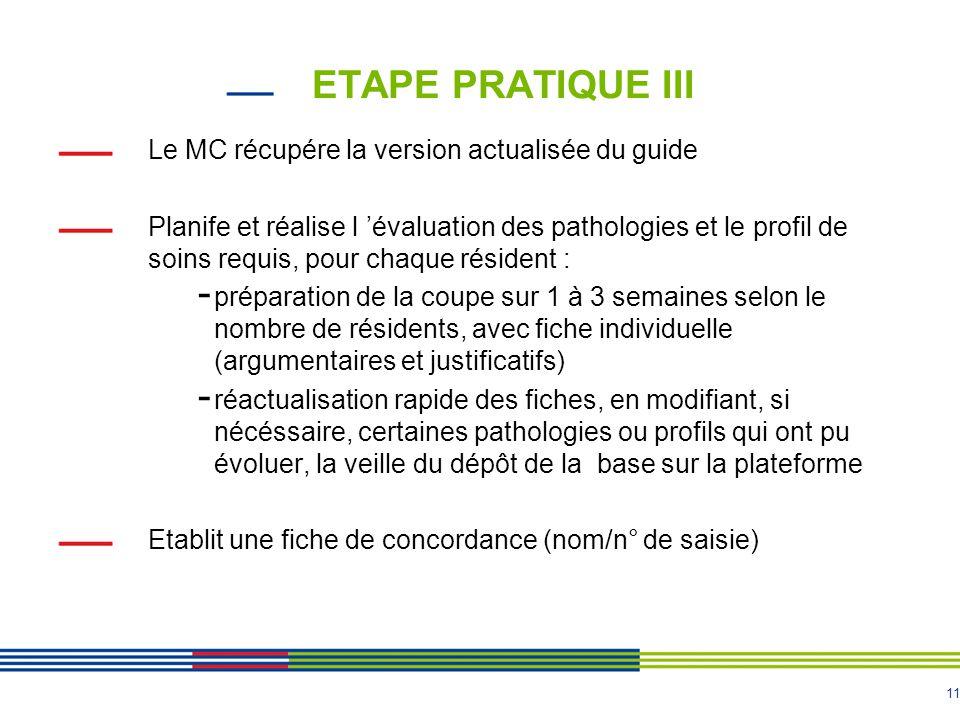 11 ETAPE PRATIQUE III Le MC récupére la version actualisée du guide Planife et réalise l 'évaluation des pathologies et le profil de soins requis, pou