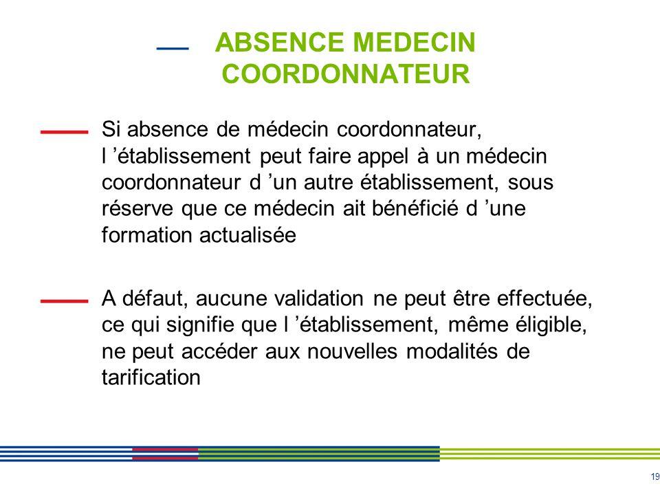 19 ABSENCE MEDECIN COORDONNATEUR Si absence de médecin coordonnateur, l 'établissement peut faire appel à un médecin coordonnateur d 'un autre établis