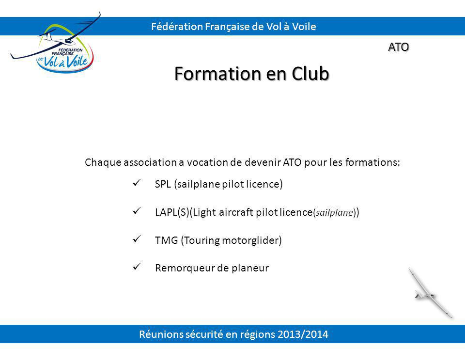 ATO Formation en Club Chaque association a vocation de devenir ATO pour les formations: SPL (sailplane pilot licence) LAPL(S)(Light aircraft pilot lic