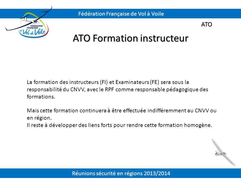 ATO ATO Formation instructeur La formation des instructeurs (FI) et Examinateurs (FE) sera sous la responsabilité du CNVV, avec le RPF comme responsab