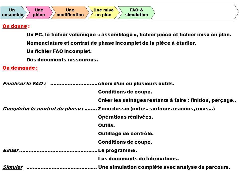 Un ensemble Une pièce Une modification Une mise en plan FAO & simulation On donne : Un PC, le fichier volumique « assemblage », fichier pièce et fichi