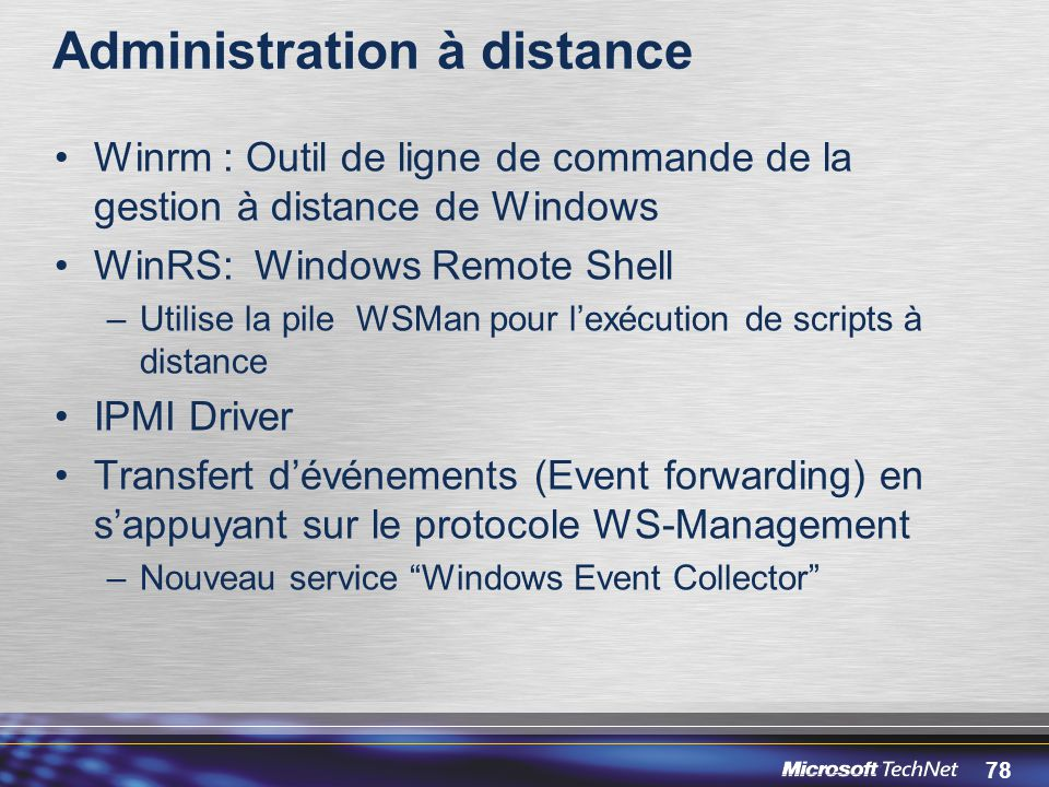 78 Administration à distance Winrm : Outil de ligne de commande de la gestion à distance de Windows WinRS: Windows Remote Shell –Utilise la pile WSMan