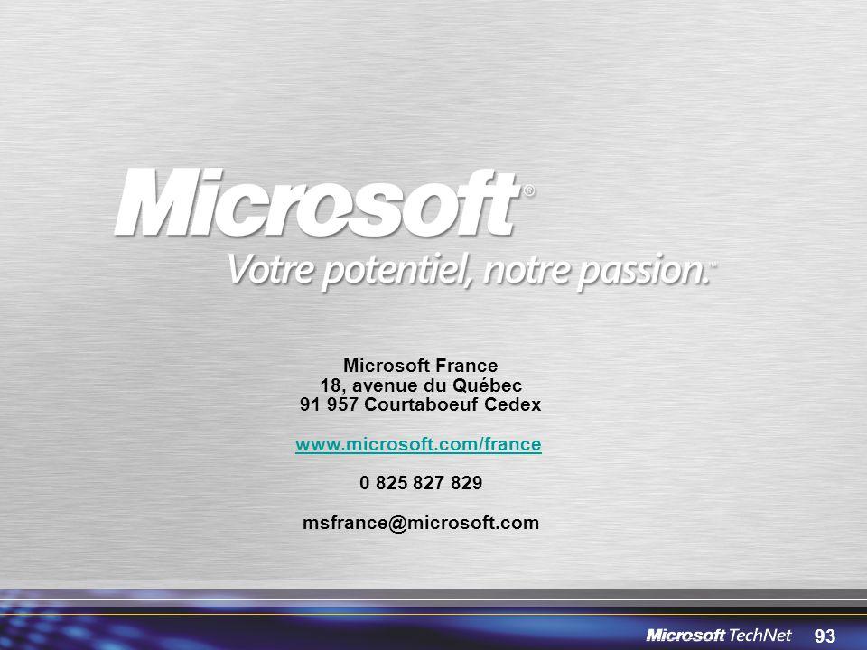 93 Microsoft France 18, avenue du Québec 91 957 Courtaboeuf Cedex www.microsoft.com/france 0 825 827 829 msfrance@microsoft.com