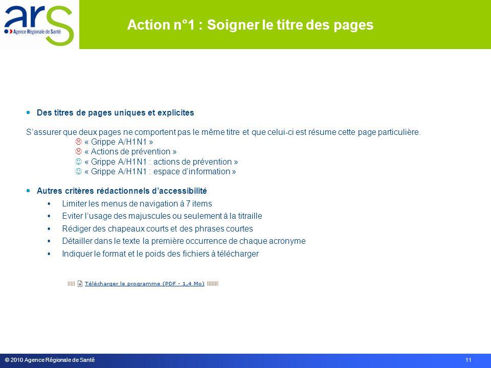 © 2010 Agence Régionale de Santé 11  Des titres de pages uniques et explicites S'assurer que deux pages ne comportent pas le même titre et que celui-ci est résume cette page particulière.
