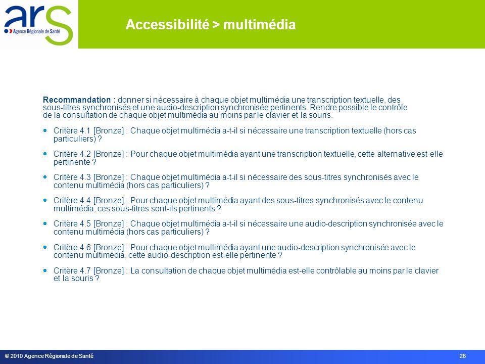 © 2010 Agence Régionale de Santé 26 Recommandation : donner si nécessaire à chaque objet multimédia une transcription textuelle, des sous-titres synchronisés et une audio-description synchronisée pertinents.