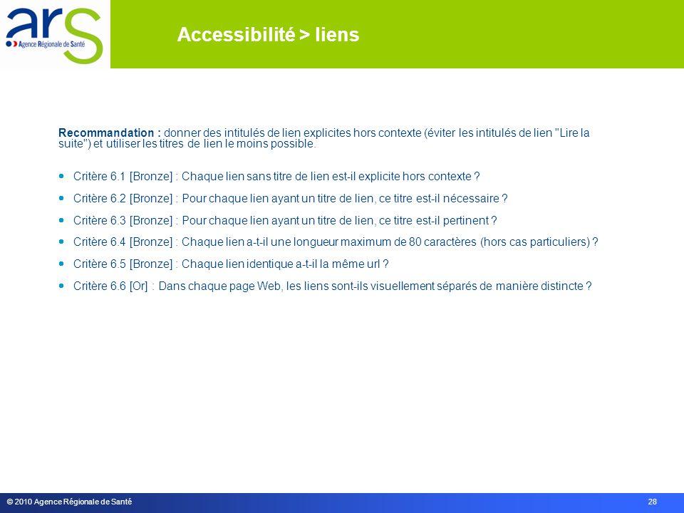 © 2010 Agence Régionale de Santé 28 Recommandation : donner des intitulés de lien explicites hors contexte (éviter les intitulés de lien Lire la suite ) et utiliser les titres de lien le moins possible.