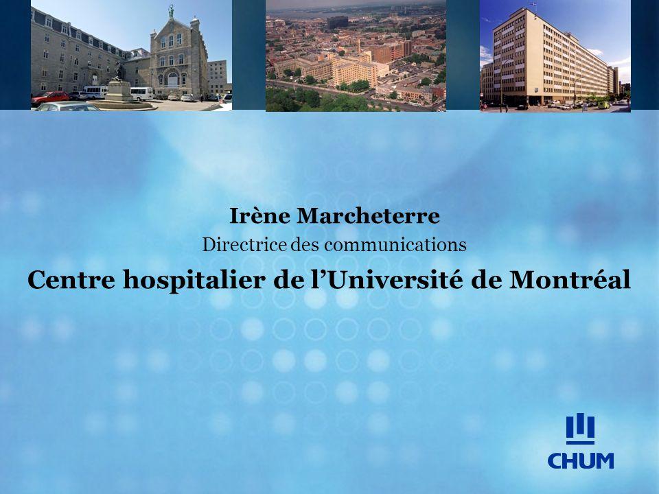 Centre hospitalier de l'Université de Montréal Irène Marcheterre Directrice des communications