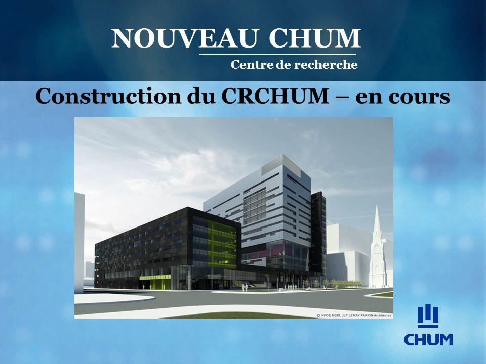 Construction du CRCHUM – en cours NOUVEAU CHUM. Centre de recherche