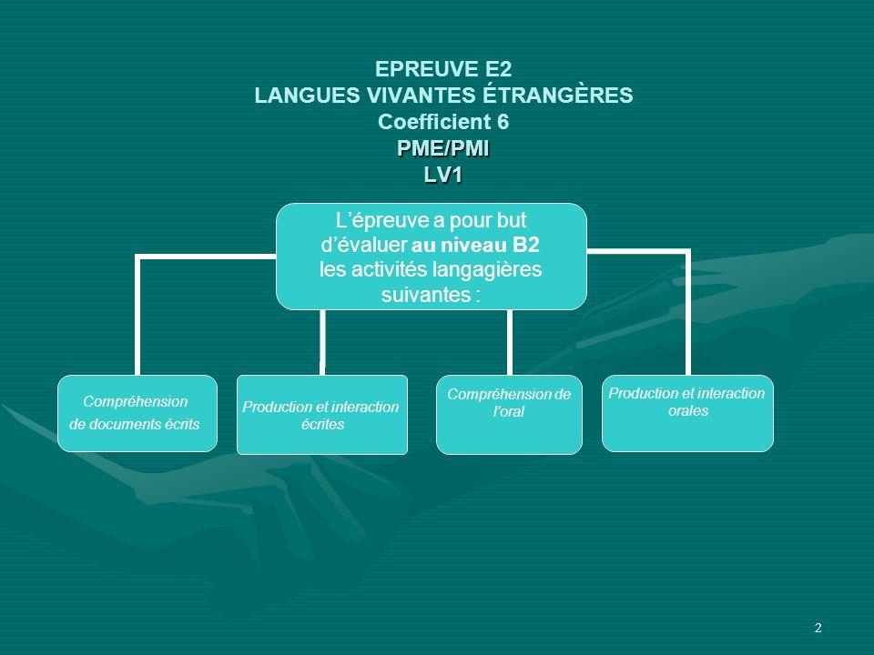 2 PME/PMI LV1 EPREUVE E2 LANGUES VIVANTES ÉTRANGÈRES Coefficient 6 PME/PMI LV1 L'épreuve a pour but d'évaluer au niveau B2 les activités langagières s