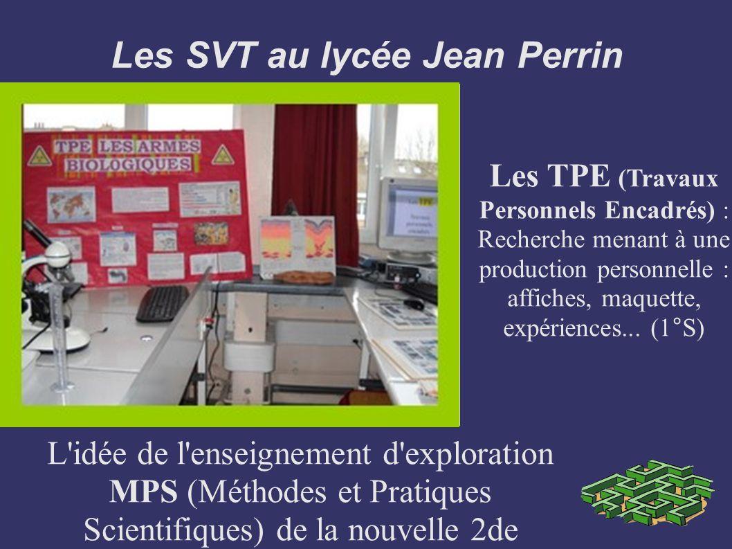 Les SVT au lycée Jean Perrin L'idée de l'enseignement d'exploration MPS (Méthodes et Pratiques Scientifiques) de la nouvelle 2de Les TPE (Travaux Pers