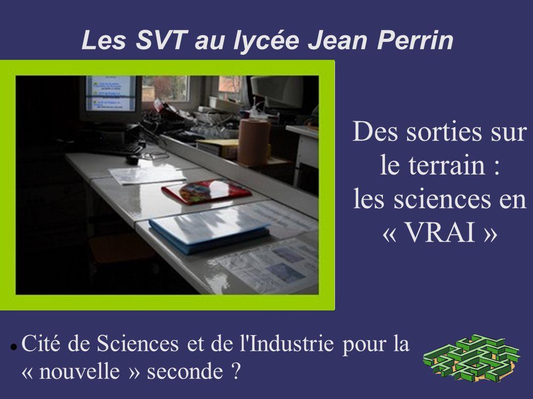 Les SVT au lycée Jean Perrin Cité de Sciences et de l'Industrie pour la « nouvelle » seconde ? Des sorties sur le terrain : les sciences en « VRAI »