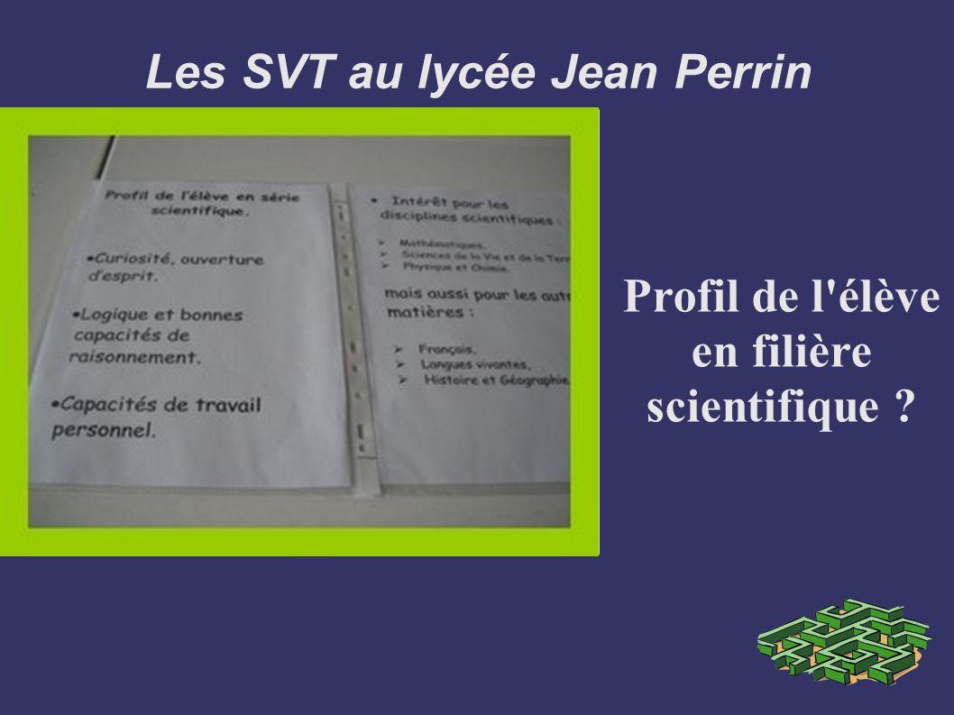 Les SVT au lycée Jean Perrin Profil de l'élève en filière scientifique ?