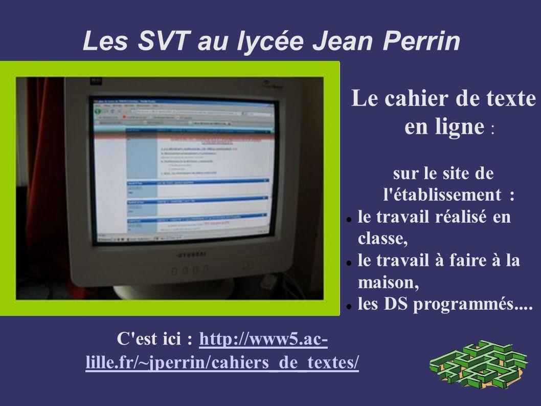 Les SVT au lycée Jean Perrin C'est ici : http://www5.ac- lille.fr/~jperrin/cahiers_de_textes/ http://www5.ac- lille.fr/~jperrin/cahiers_de_textes/ Le