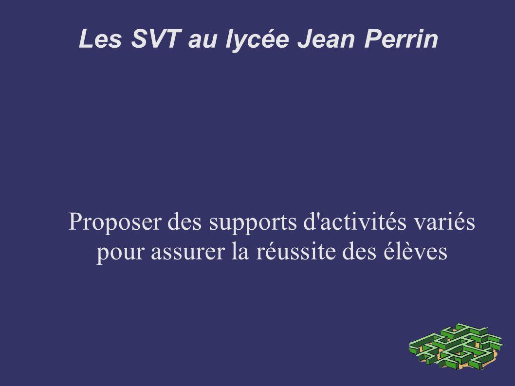 Les SVT au lycée Jean Perrin Proposer des supports d'activités variés pour assurer la réussite des élèves