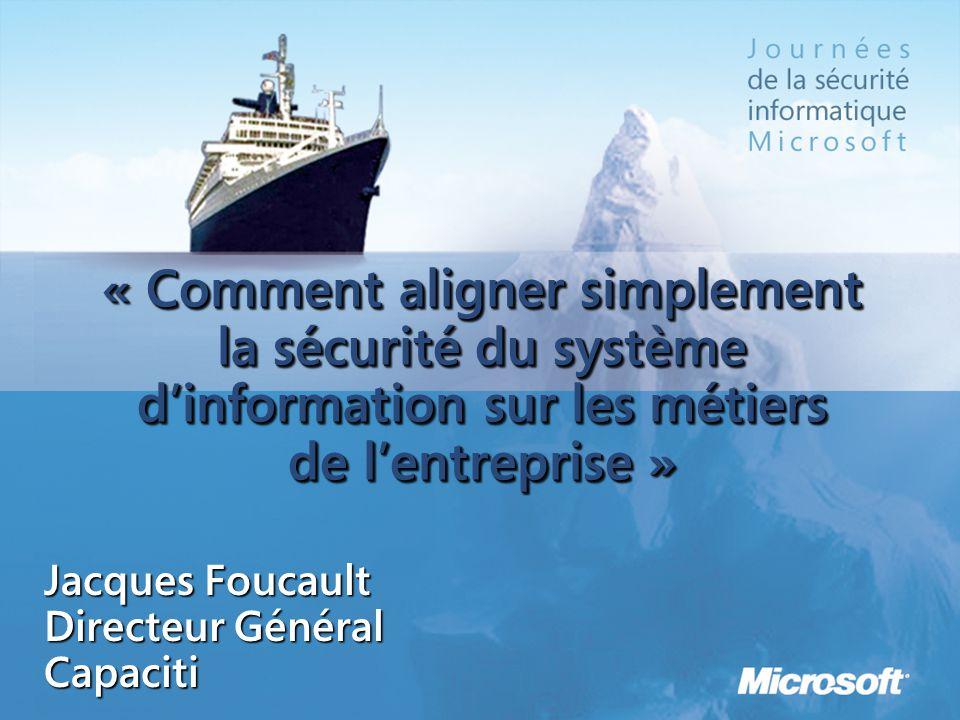 « Comment aligner simplement la sécurité du système d'information sur les métiers de l'entreprise » Jacques Foucault Directeur Général Capaciti