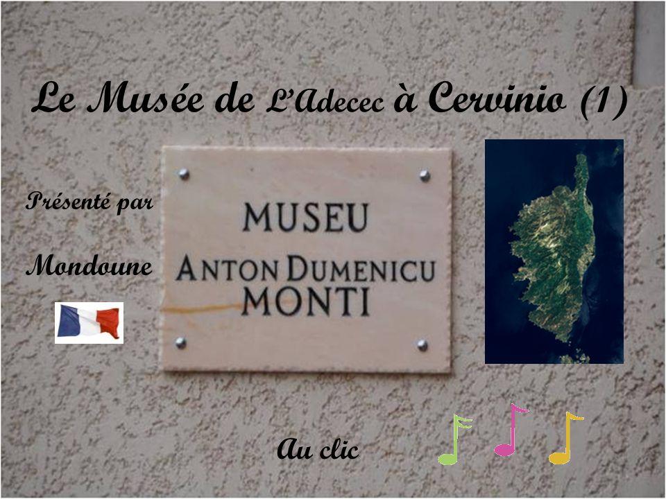 Le Musée de L'Adecec à Cervinio (1) Présenté par Mondoune Au clic