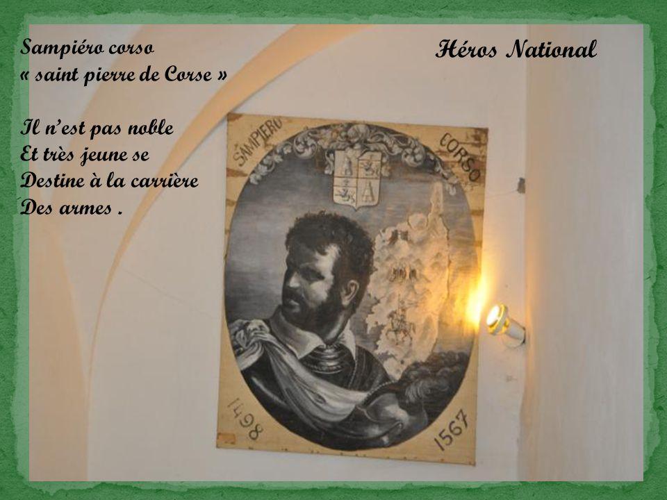 Sampiéro corso « saint pierre de Corse » Il n'est pas noble Et très jeune se Destine à la carrière Des armes.
