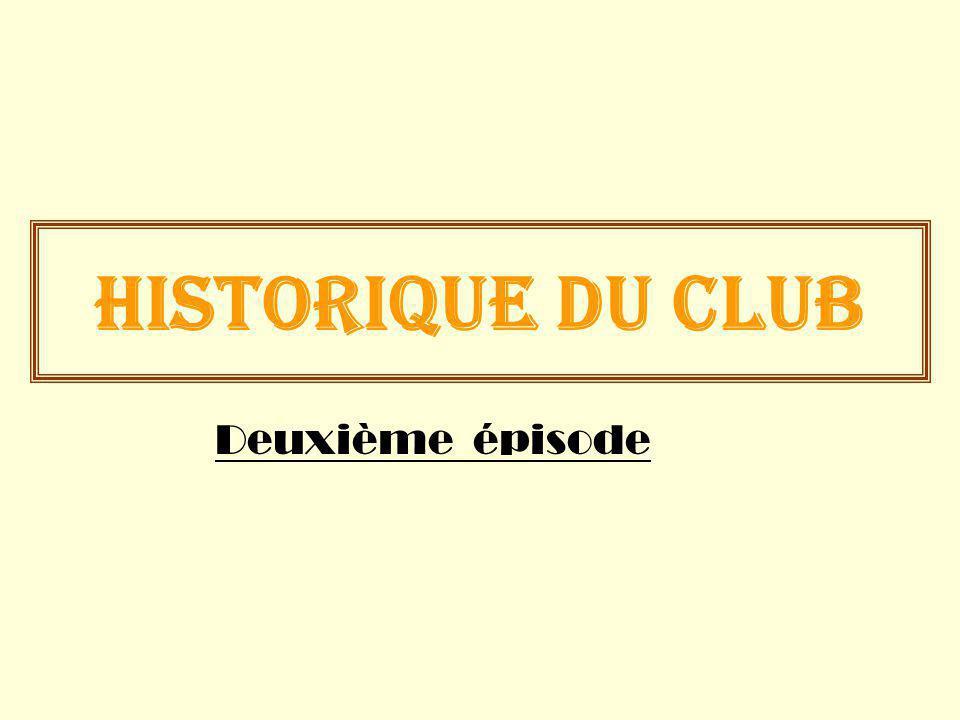 HISTORIQUE DU CLUB Deuxième épisode