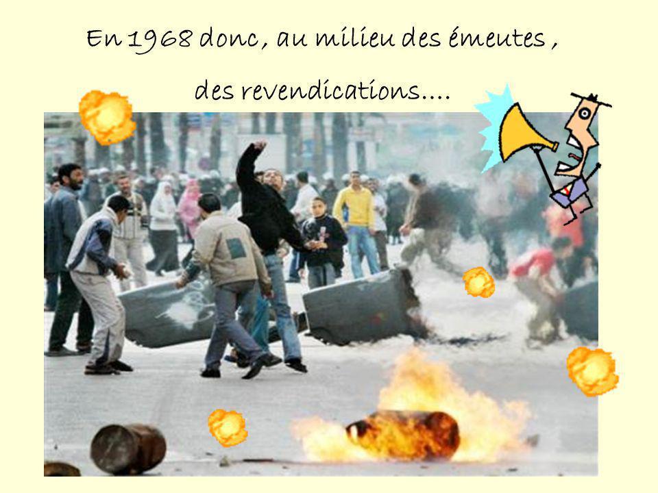 En 1968 donc, au milieu des émeutes, des revendications….