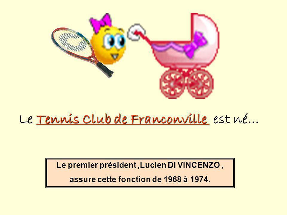 Le Tennis Club de Franconville est né… Le premier président,Lucien DI VINCENZO, assure cette fonction de 1968 à 1974.