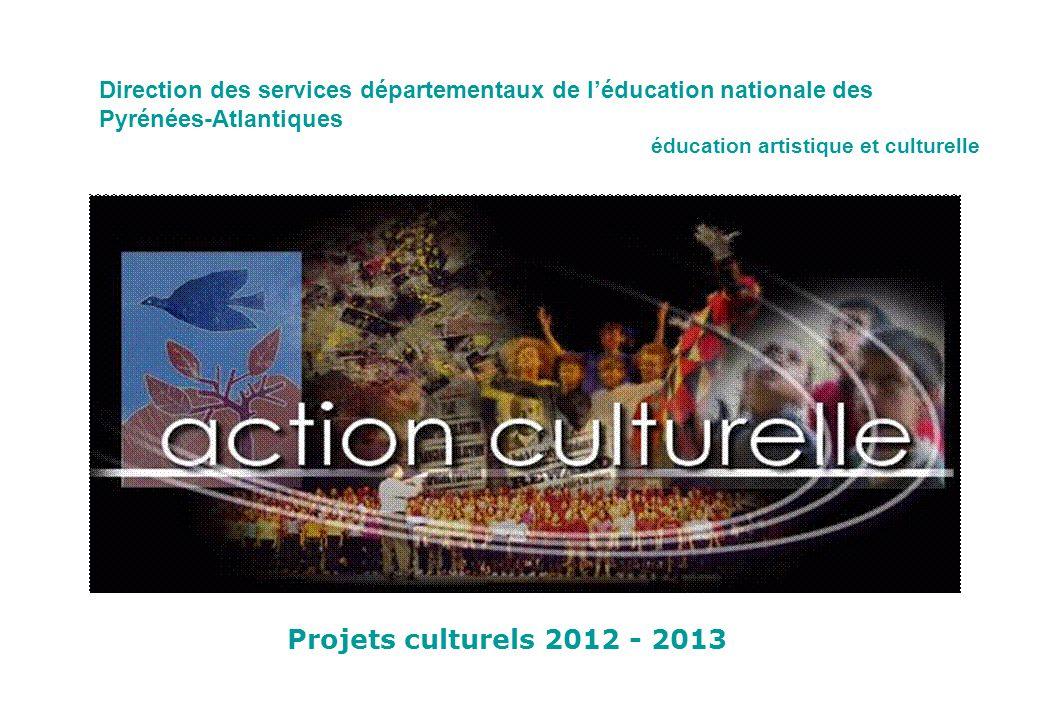 Direction des services départementaux de l'éducation nationale des Pyrénées-Atlantiques éducation artistique et culturelle Projets culturels 2012 - 2013