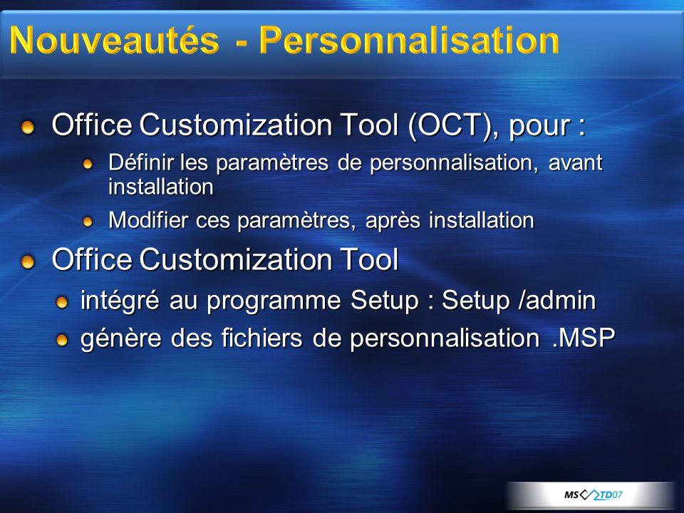 Office Customization Tool (OCT), pour : Définir les paramètres de personnalisation, avant installation Modifier ces paramètres, après installation Office Customization Tool intégré au programme Setup : Setup /admin génère des fichiers de personnalisation.MSP