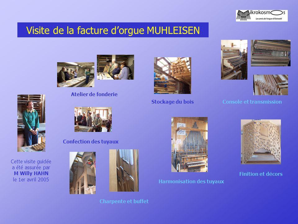 Visite de la facture d'orgue MUHLEISEN Cette visite guidée a été assurée par M Willy HAHN le 1er avril 2005 Atelier de fonderie Charpente et buffet St