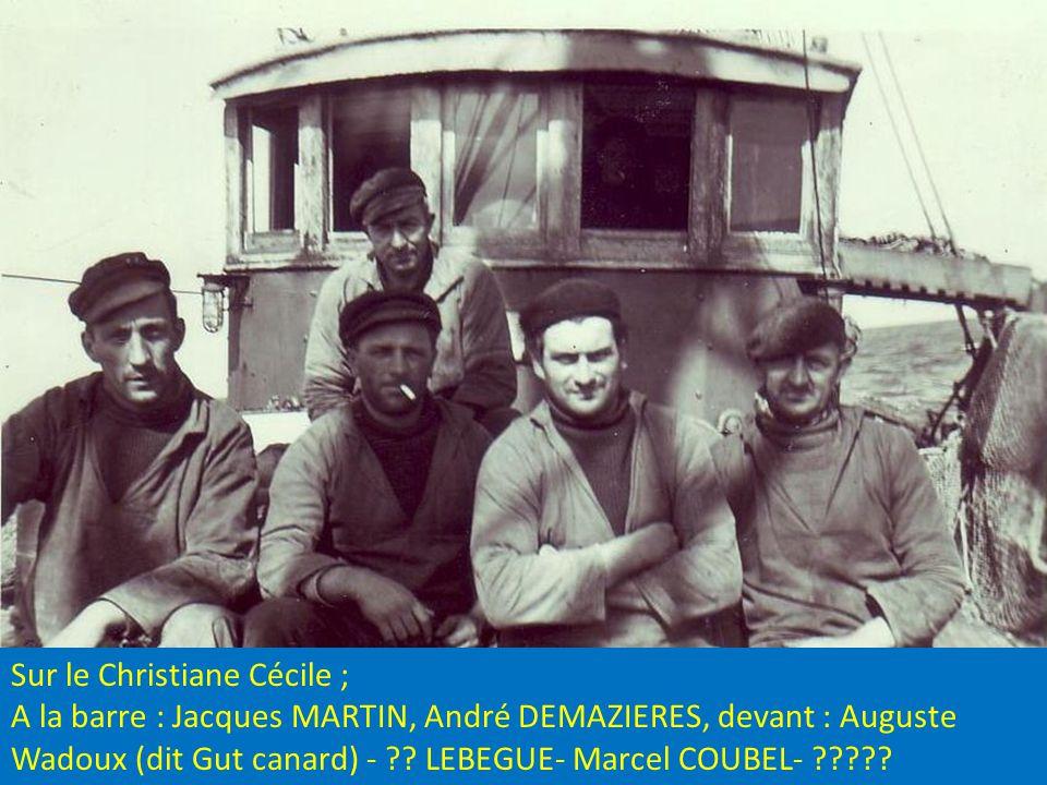 Sur le Christiane Cécile ; A la barre : Jacques MARTIN, André DEMAZIERES, devant : Auguste Wadoux (dit Gut canard) - ?.