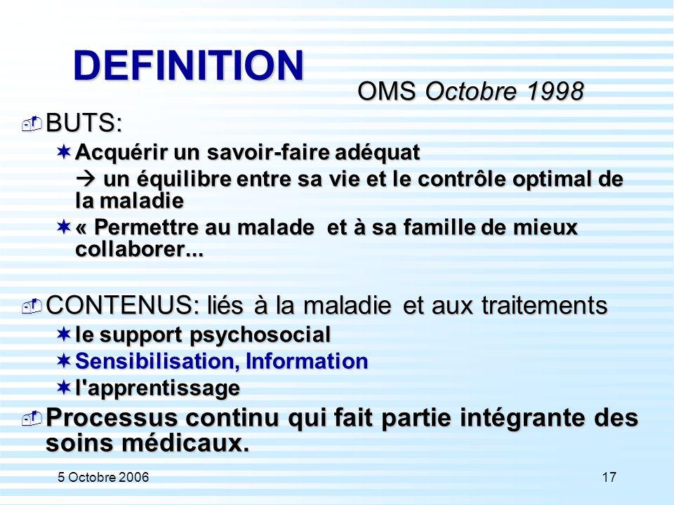 5 Octobre 200617 DEFINITION OMS Octobre 1998  BUTS:  Acquérir un savoir-faire adéquat  un équilibre entre sa vie et le contrôle optimal de la malad