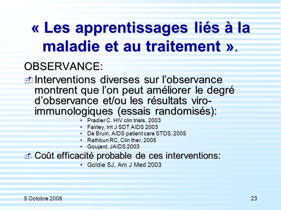 5 Octobre 200623 « Les apprentissages liés à la maladie et au traitement ». OBSERVANCE:  Interventions diverses sur l'observance montrent que l'on pe