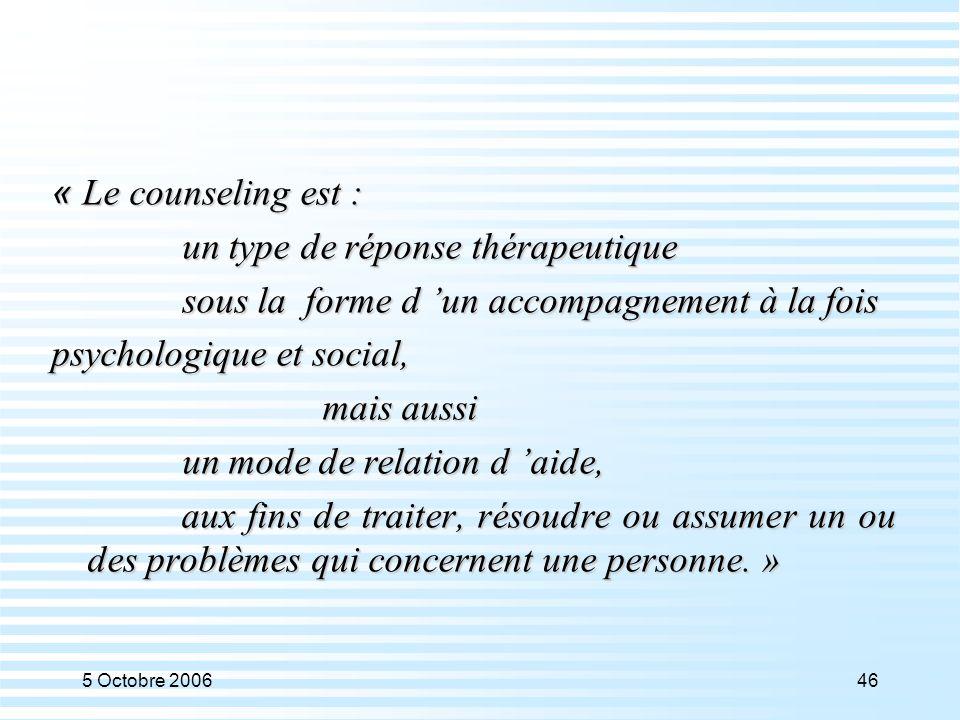 5 Octobre 200646 « Le counseling est : un type de réponse thérapeutique un type de réponse thérapeutique sous la forme d 'un accompagnement à la fois