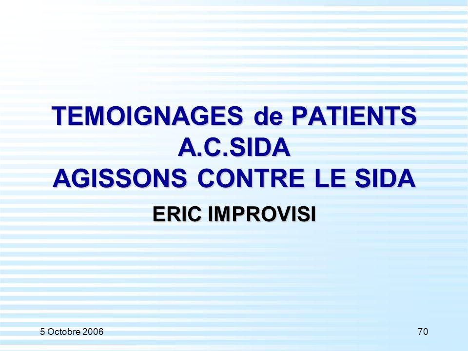 5 Octobre 200670 TEMOIGNAGES de PATIENTS A.C.SIDA AGISSONS CONTRE LE SIDA ERIC IMPROVISI