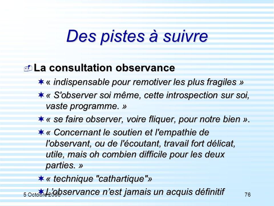 5 Octobre 200676 Des pistes à suivre  La consultation observance  « indispensable pour remotiver les plus fragiles »  « S'observer soi même, cette