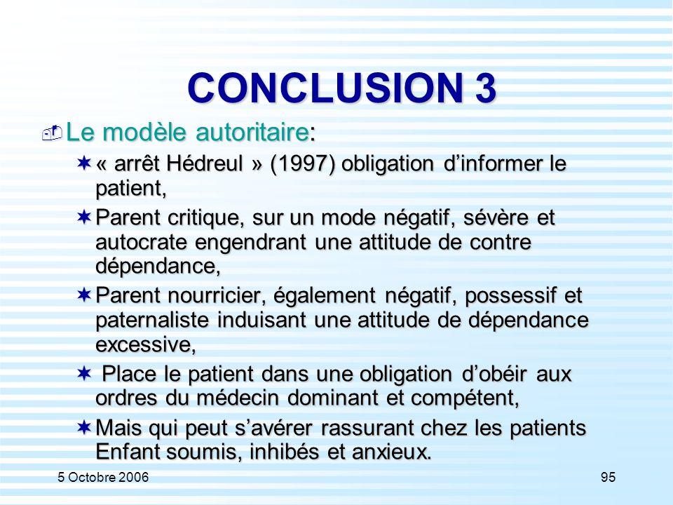5 Octobre 200695 CONCLUSION 3 CONCLUSION 3  Le modèle autoritaire:  « arrêt Hédreul » (1997) obligation d'informer le patient,  Parent critique, su