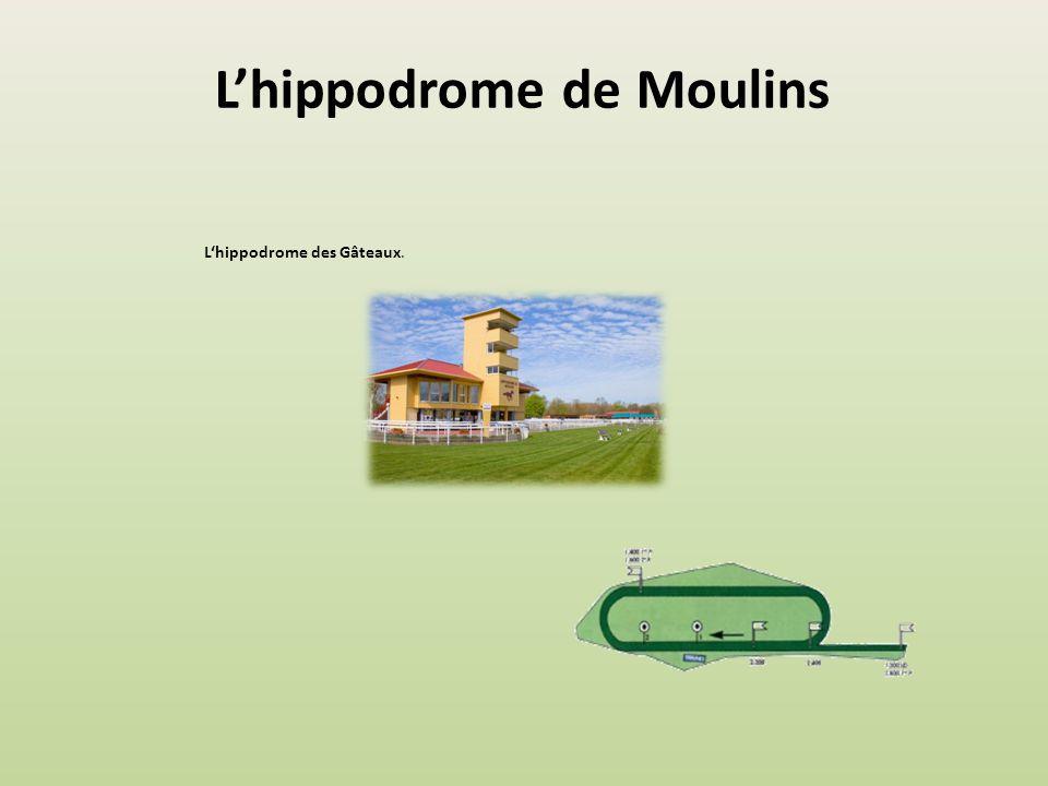 L'hippodrome de Moulins L'hippodrome des Gâteaux.