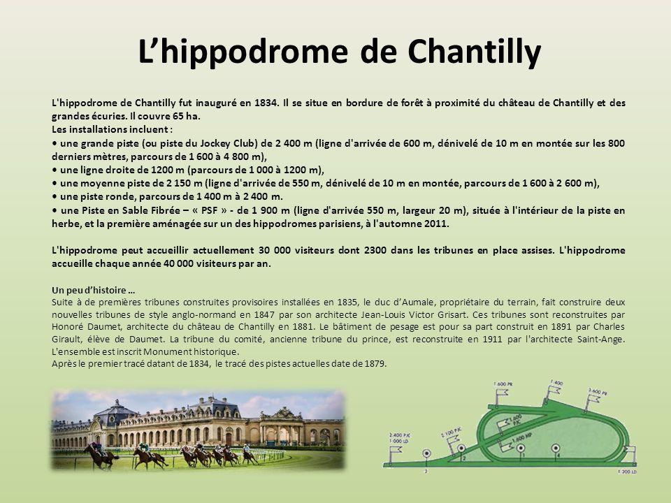 L'hippodrome de Chantilly L hippodrome de Chantilly fut inauguré en 1834.
