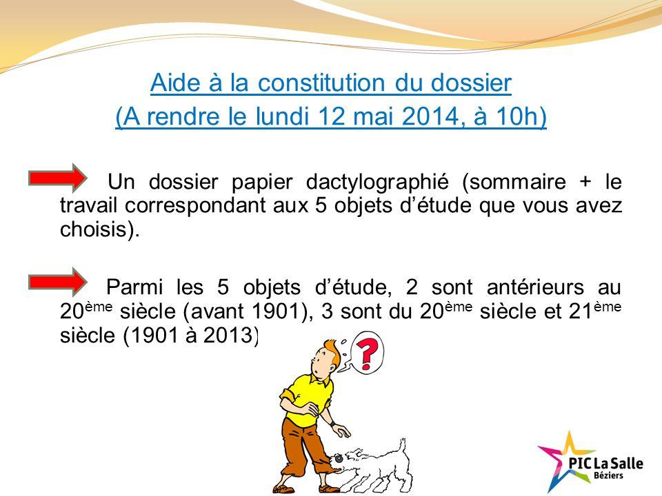 Aide à la constitution du dossier (A rendre le lundi 12 mai 2014, à 10h) Un dossier papier dactylographié (sommaire + le travail correspondant aux 5 o