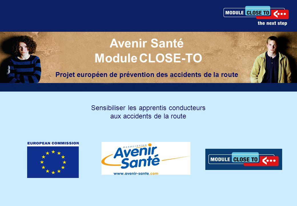 Sensibiliser les apprentis conducteurs aux accidents de la route Avenir Santé Module CLOSE-TO Projet européen de prévention des accidents de la route