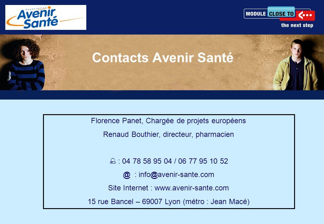 Contacts Avenir Santé Florence Panet, Chargée de projets européens Renaud Bouthier, directeur, pharmacien  : 04 78 58 95 04 / 06 77 95 10 52 @ : info@avenir-sante.com Site Internet : www.avenir-sante.com 15 rue Bancel – 69007 Lyon (métro : Jean Macé)