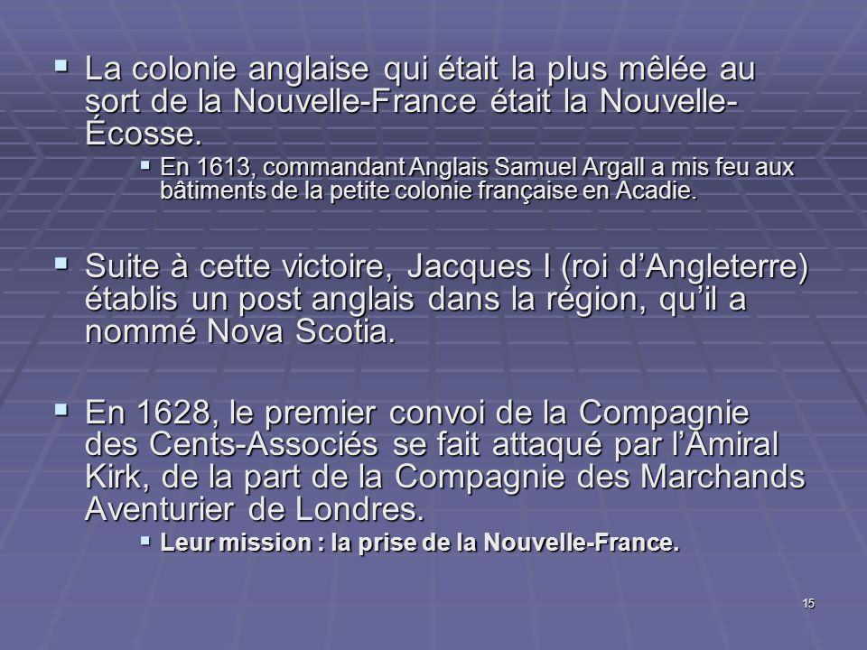 15  La colonie anglaise qui était la plus mêlée au sort de la Nouvelle-France était la Nouvelle- Écosse.  En 1613, commandant Anglais Samuel Argall
