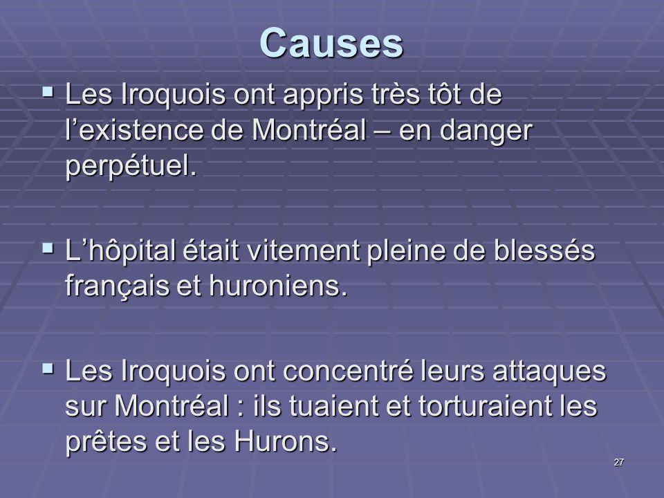 27Causes  Les Iroquois ont appris très tôt de l'existence de Montréal – en danger perpétuel.  L'hôpital était vitement pleine de blessés français et