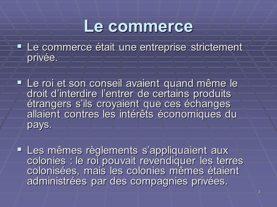 3 Le commerce  Le commerce était une entreprise strictement privée.