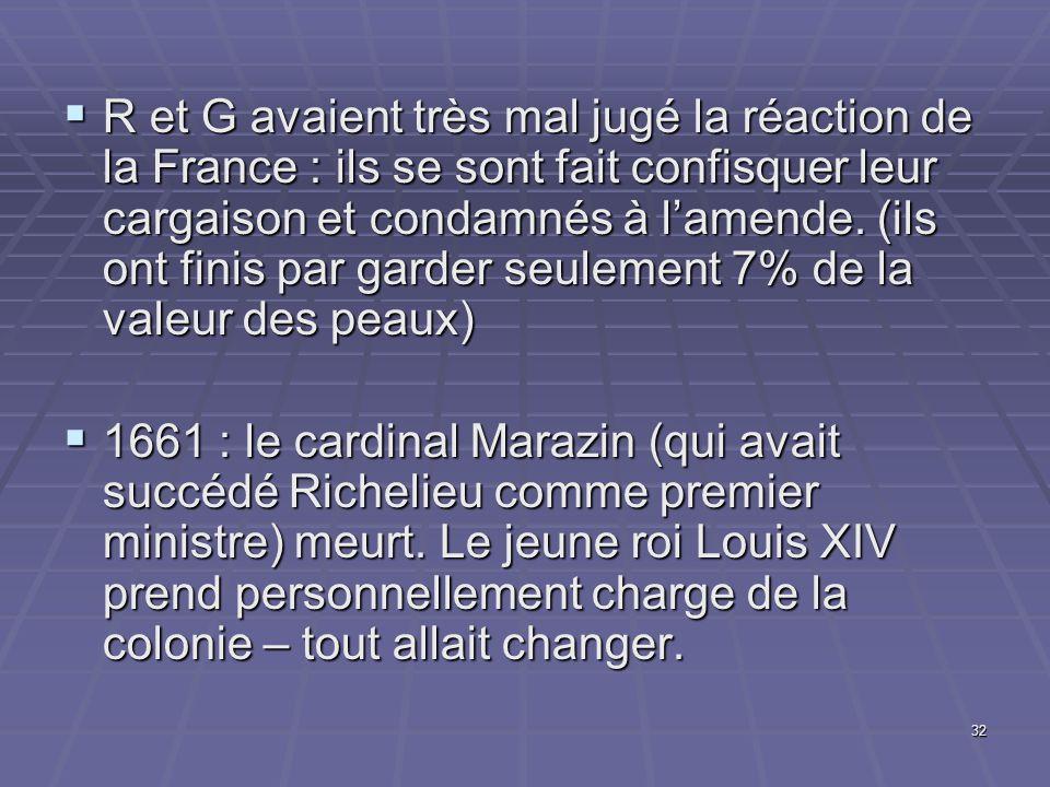 32  R et G avaient très mal jugé la réaction de la France : ils se sont fait confisquer leur cargaison et condamnés à l'amende. (ils ont finis par ga