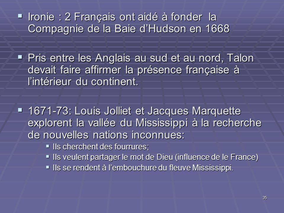  Ironie : 2 Français ont aidé à fonder la Compagnie de la Baie d'Hudson en 1668  Pris entre les Anglais au sud et au nord, Talon devait faire affirmer la présence française à l'intérieur du continent.