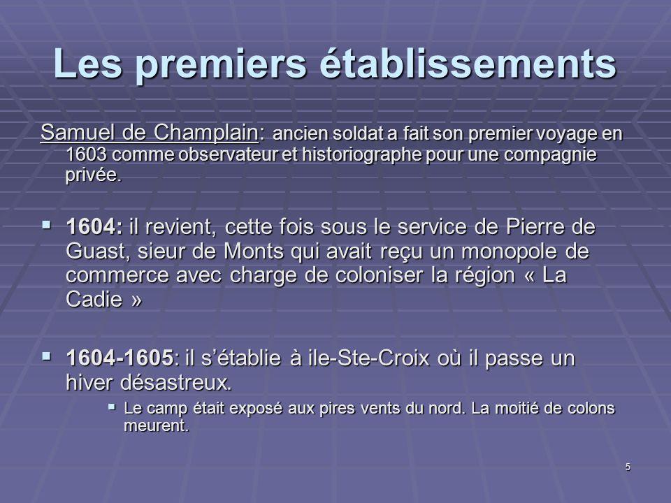 5 Les premiers établissements Samuel de Champlain: ancien soldat a fait son premier voyage en 1603 comme observateur et historiographe pour une compagnie privée.