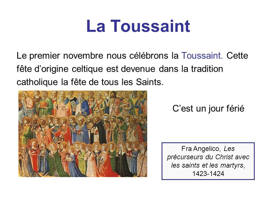La Toussaint Le premier novembre nous célébrons la Toussaint. Cette fête d'origine celtique est devenue dans la tradition catholique la fête de tous l